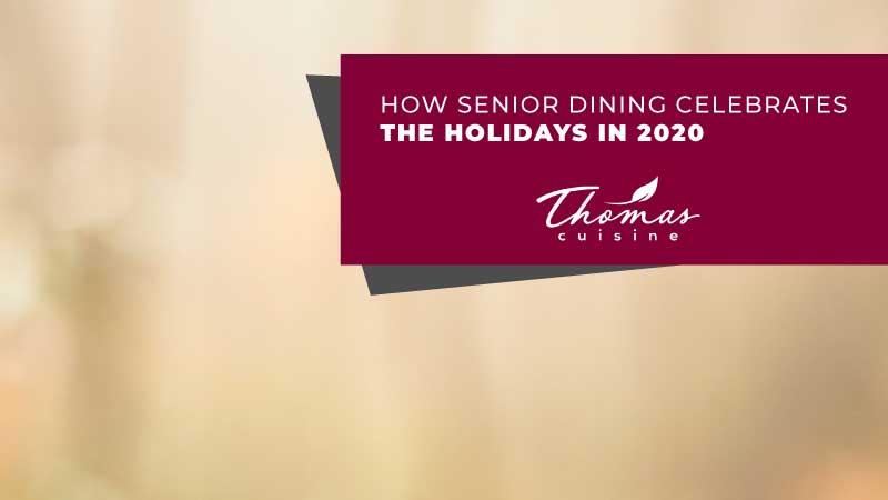 Thomas Cuisine Senior Dining Food Service 2020